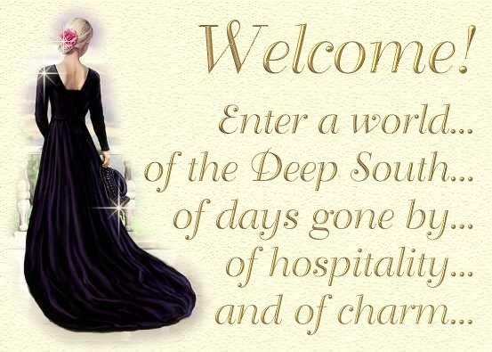Welcome!  Enter a world...  of the Deep South... of days gone by... of hospitality... and of charm...